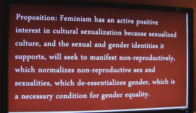 Proposition: Feminism has an active positive interest in cultural sexualization because sexualized culture, and the sexual and gender identities it supports, will seek to manifest non-reproductively, which normalizes non-reproductive sex and sexualities, which de-essentializes gender, which is a necessary condition for gender equality.